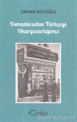 Orhan Koloğlu - Osmanlıcadan Türkçeye Okuryazarlığımız | Sözcü Kitabevi