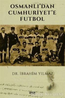 İbrahim Yılmaz - Osmanlı'dan Cumhuriyet'e Futbol | Sözcü Kitabevi