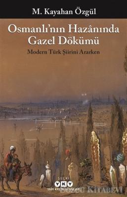 M. Kayahan Özgül - Osmanlı'nın Hazanında Gazel Dökümü | Sözcü Kitabevi