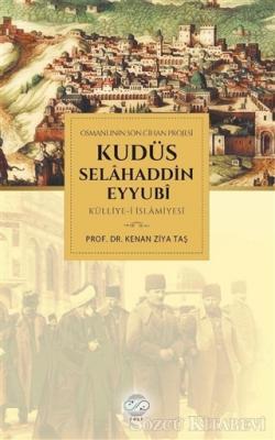 Osmanlının Son Cihan Projesi Kudüs Selahaddin Eyyubi Külliye-i İslamiyesi