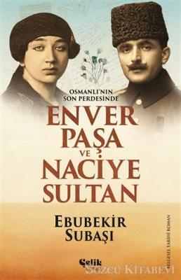 Osmanlı'nın Son Perdesinde Enver Paşa ve Naciye Sultan