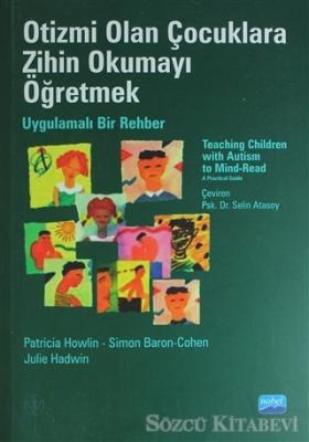 Otizmi Olan Çocuklara Zihin Okumayı Öğretmek - Uygulamalı Bir Rehber