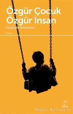 Hüseyin Kotaman - Özgür Çocuk Özgür İnsan | Sözcü Kitabevi