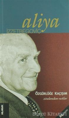 Aliya İzzetbegoviç - Özgürlüğe Kaçışım | Sözcü Kitabevi