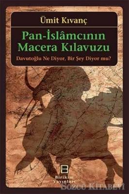 Pan-İslamcının Macera Kılavuzu : Davutoğlu Ne Diyor, Bir Şey Diyor mu?