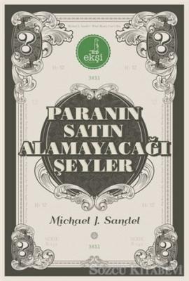 Michael J. Sandel - Paranın Satın Alamayacağı Şeyler | Sözcü Kitabevi