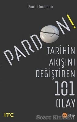 Paul Thomson - Pardon - Tarihin Akışını Değiştiren 101 Olay | Sözcü Kitabevi