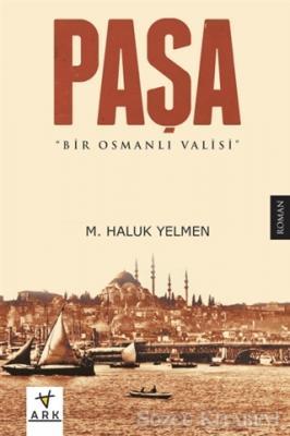 M. Haluk Yelmen - Paşa: Bir Osmanlı Valisi | Sözcü Kitabevi