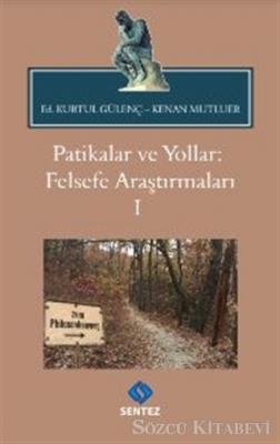 Kurtul Gülenç - Patikalar ve Yollar: Felsefe Araştırmaları 1 | Sözcü Kitabevi