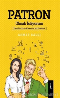 Ahmet Balcı - Patron Olmak İstiyorum | Sözcü Kitabevi