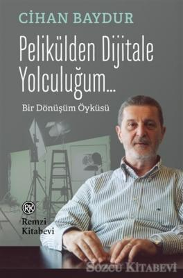 Cihan Baydur - Pelikülden Dijitale Yolculuğum... | Sözcü Kitabevi