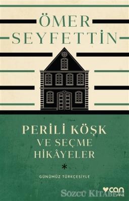 Ömer Seyfettin - Perili Köşk ve Seçme Hikayeler (Günümüz Türkçesiyle) | Sözcü Kitabevi