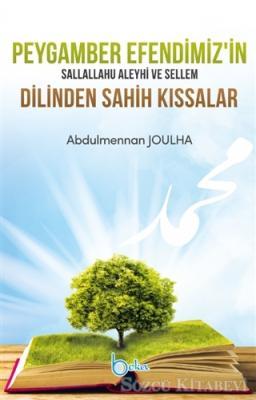 Peygamber Efendimiz'in Sallallahu Aleyhi Ve Sellem Dilinden Sahih Kıssalar