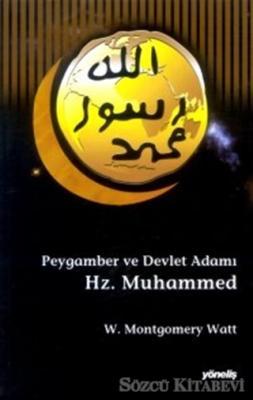 W. Montgomery Watt - Peygamber ve Devlet Adamı Hz. Muhammed | Sözcü Kitabevi