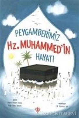 Peygamberimizin Hz. Muhammed'in Hayatı