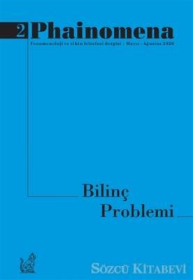 Phainomena Fenomenoloji ve Zihin Felsefesi Dergisi Sayı: 2 Mayıs - Ağustos 2020