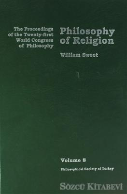 William Sweet - Philosophy of Religion Volume 8 | Sözcü Kitabevi
