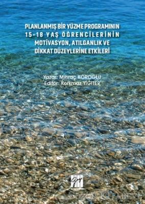 Planlanmış Bir Yüzme Programının 15-18 Yaş Öğrencilerinin Motivasyon, Atılganlık ve Dikkat Düzeylerine Etkileri