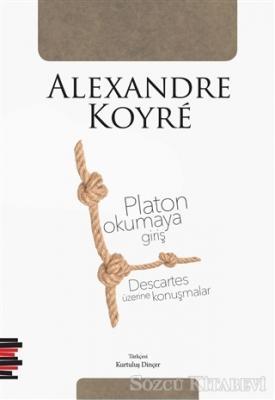 Platon Okumaya Giriş - Descartes Üzerine Konuşmalar