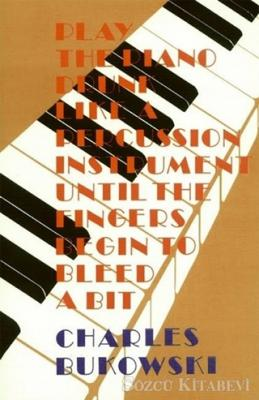 Play the Piano Drunk Like A Percussion İnstrument Until the Fingers Begin to Bleed A Bit