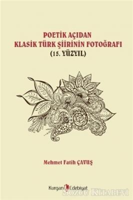 Poetik Açıdan Klasik Türk Şiirinin Fotoğrafı (15. Yüzyıl)