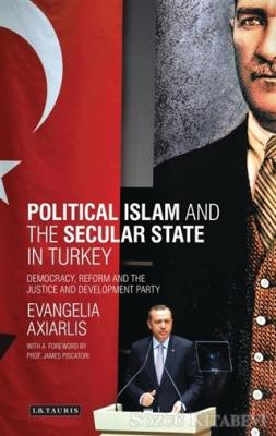 Political Islam and the Secular State in Turkey: Democracy, Reform and the Justice and Development Party (Library of Modern Turkey)