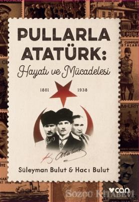 Süleyman Bulut - Pullarla Atatürk: Hayatı ve Mücadelesi (1881-1938) | Sözcü Kitabevi