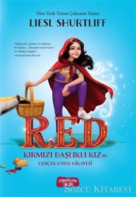 Liesl Shurtliff - RED - Kırmızı Başlıklı Kız'ın Gerçek Hayat Hikayesi | Sözcü Kitabevi