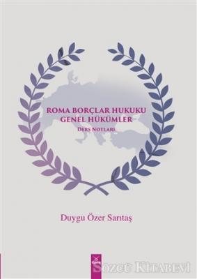 Duygu Özer Sarıtaş - Roma Borçlar Hukuku Genel Hükümler   Sözcü Kitabevi