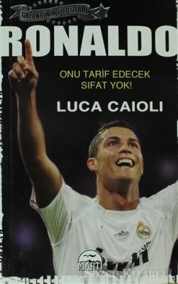 Luca Caioli - Ronaldo - Onu Tarif Edecek Sıfat Yok   Sözcü Kitabevi