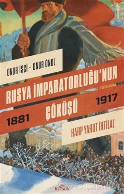 Onur İşçi - Rusya İmparatorluğu'nun Çöküşü | Sözcü Kitabevi