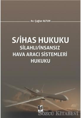 S/İHAS Hukuku - Silahlı / İnsansız Hava Aracı Sistemleri Hukuku