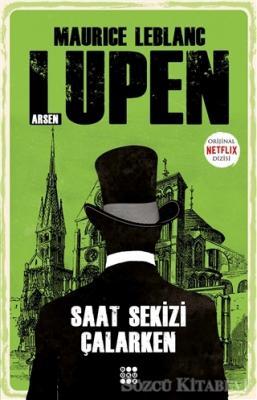 Maurice Leblanc - Saat Sekizi Çalarken - Arsen Lupen | Sözcü Kitabevi