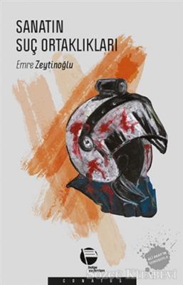 Emre Zeytinoğlu - Sanatın Suç Ortaklıkları | Sözcü Kitabevi