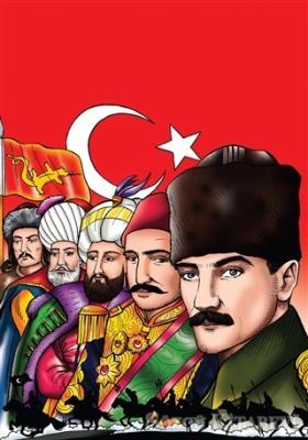 Şanlı Türk Devletleri Hun İmparatorluğun'dan Türkiye Cumhuriyeti'ne