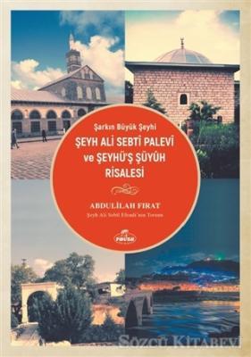 Şarkın Büyük Şeyhi Şeyh Ali Sebti Palevi ve Şeyhü'ş Şüyuh Risalesi