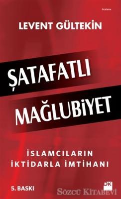 Şatafatlı Mağlubiyet : İslamcıların İktidarla İmtihanı