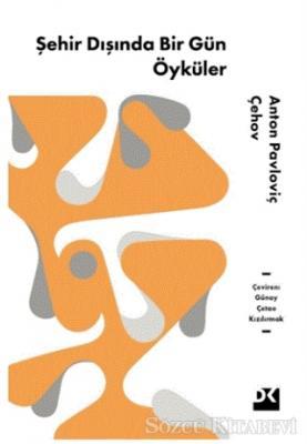 Anton Pavloviç Çehov - Şehir Dışında Bir Gün Öyküler | Sözcü Kitabevi
