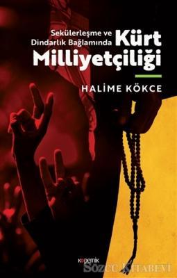 Halime Kökce - Sekülerleşme ve Dindarlık Bağlamında Kürt Milliyetçiliği | Sözcü Kitabevi