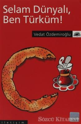 Vedat Özdemiroğlu - Selam Dünyalı Ben Türküm!   Sözcü Kitabevi