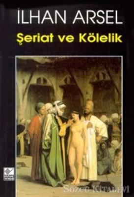 İlhan Arsel - Şeriat ve Kölelik | Sözcü Kitabevi
