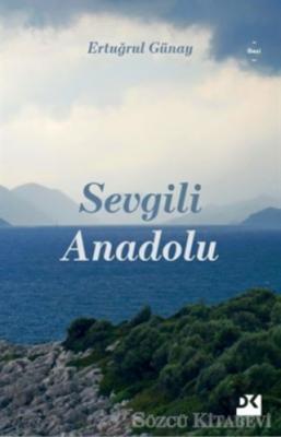 Ertuğrul Günay - Sevgili Anadolu | Sözcü Kitabevi