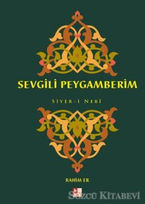 Sevgili Peygamberim Siyer-i Nebi