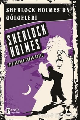 Sir Arthur Conan Doyle - Sherlock Holmes'un Gölgeleri - Sherlock Holmes | Sözcü Kitabevi