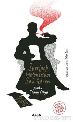 Sir Arthur Conan Doyle - Sherlock Holmes'un Son Görevi - Bütün Hikayeler Cilt 4   Sözcü Kitabevi