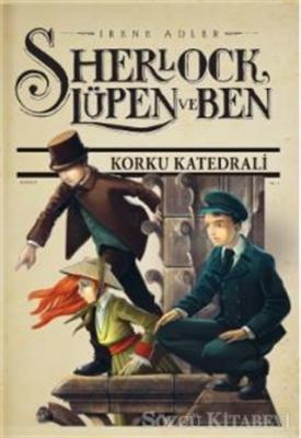 Irene Adler - Sherlock Lüpen ve Ben 4: Korku Katedrali | Sözcü Kitabevi