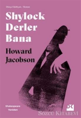 Howard Jacobson - Shylock Derler Bana - Shakespeare Yeniden   Sözcü Kitabevi