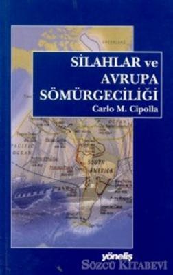 Carlo M. Cipolla - Silahlar ve Avrupa Sömürgeciliği | Sözcü Kitabevi