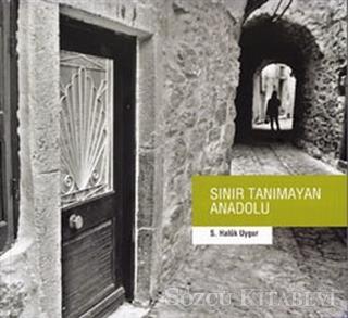 S. Haluk Uygur - Sınır Tanımayan Anadolu | Sözcü Kitabevi