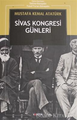 Mustafa Kemal Atatürk - Sivas Kongresi Günleri   Sözcü Kitabevi